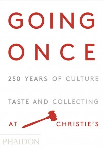 Going Once: 250 Years of Culture, Taste and Collec...