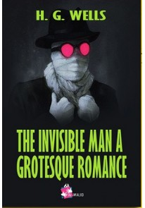 THE INVISIBLE MAN A GROTESQUE ROMANCE